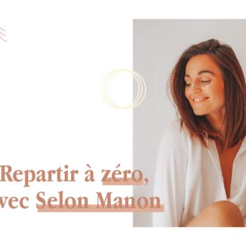 SELON MANON : REPARTIR À ZÉRO